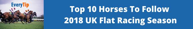 Top 10 UK Flat Horses To Follow 2018
