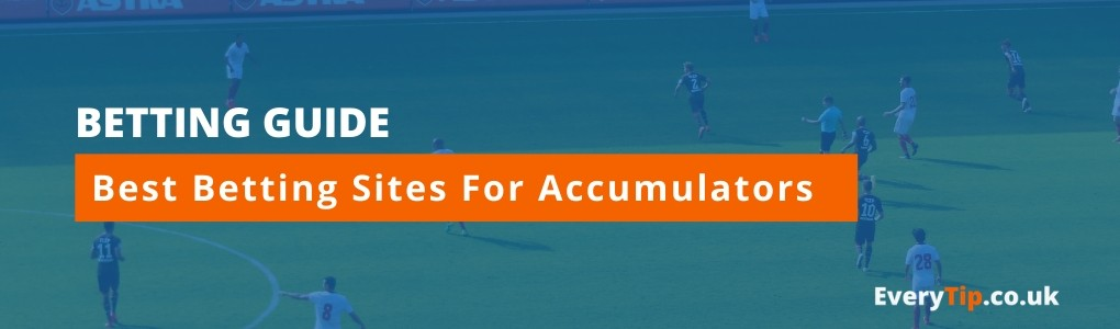 Best Betting Sites For Football Accumulators - Everytip recommended