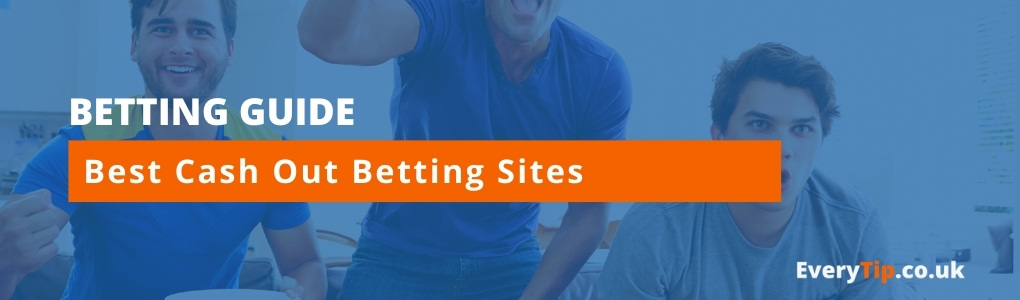 bookmaker sites with option to cash out your bet - everytip.co.uk